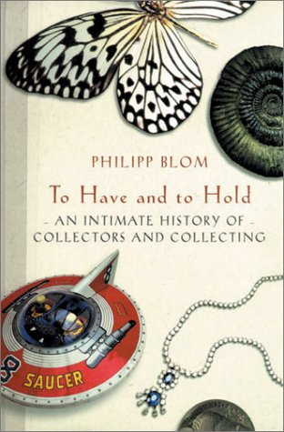 9781585673773: To Have And To Hold: An Intimate History Of Collectors and Collecting
