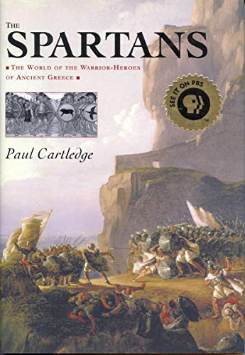 9781585674022: The Spartans: The World of the Warrior-Heroes of Ancient Greece, from Utopia to Crisis and Collapse
