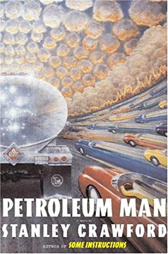 Petroleum Man: A Novel (Signed First Edition): Stanley Crawford