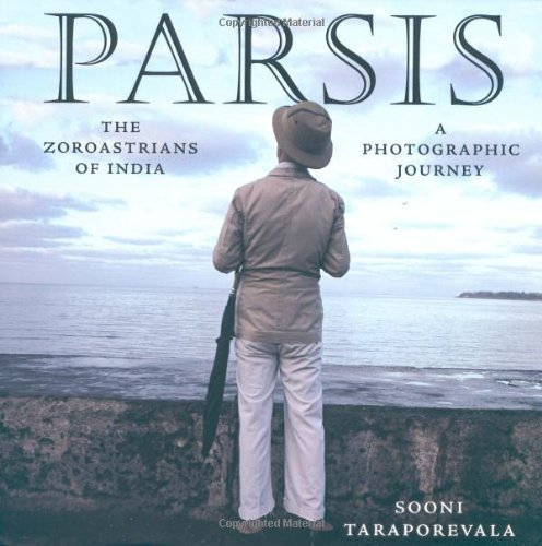 9781585675937: Parsis: The Zoroastrians of India: A PHOTOGRAPHIC JOURNEY
