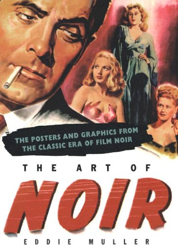 9781585676033: The Art of Noir: The Posters and Graphics from the Classic Period of Film Noir