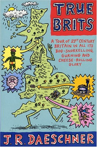 9781585676569: True Brits: A Tour of Britain In All Its Bog-Snorkeling, Shin-Kicking and Cheese-Rolling Glory