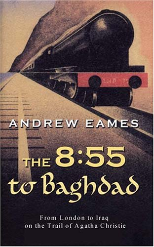 The 8:55 to Baghdad: From London to: Eames, Andrew
