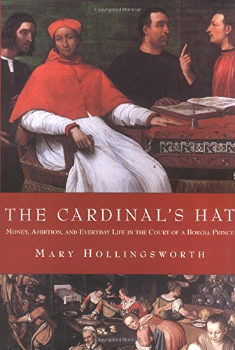 9781585676804: The Cardinal's Hat: Money, Ambition, and Everyday Life in the Court of a BorgiaPrince