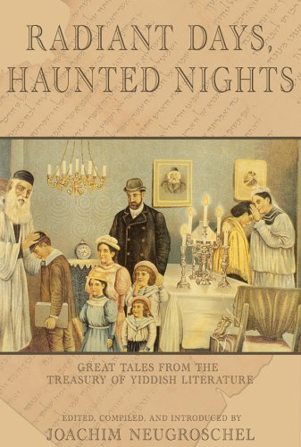 Radiant Days, Haunted Nights: Great Tales from the Treasury of Yiddish Folk Literature: Neugroschel...