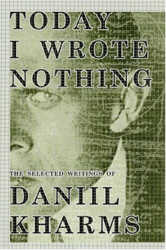 9781585677436: Today I Wrote Nothing: The Selected Writing of Daniil Kharms
