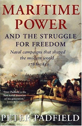 9781585677481: Maritime Power and the Struggle for Freedom : Naval Campaigns that Shaped the Modern World, 1788-1851