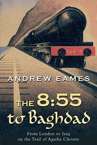 9781585678020: The 8:55 to Baghdad: From London to Iraq on the Trail of Agatha Christie and theOrient Express