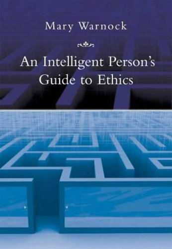 AN Intelligent Person's Guide to Ethics: Warnock, Mary