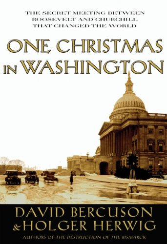 One Christmas in Washington: The Secret Meeting Between Roosevelt and Churchill That Changed the ...
