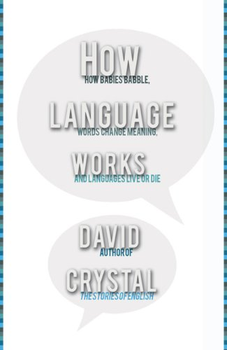 9781585678488: How Language Works: How Babies Babble, Words Change Meaning, and Languages Liveor Die