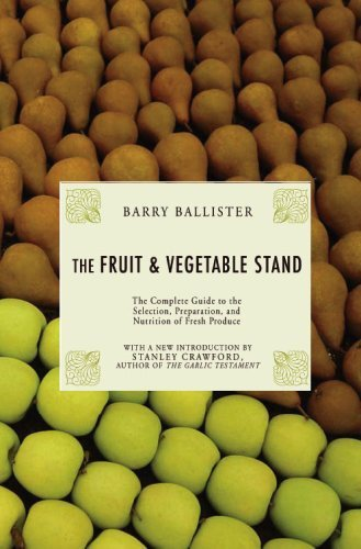 The Fruit & Vegetable Stand: The Complete Guide to the Selection, Preparation and Nutrition of ...