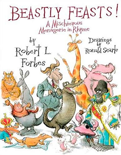 Beastly Feasts! a Mischievous Menagerie in Rhyme: Forbes, Robert L.