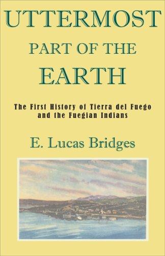 Uttermost Part of the Earth: E. Lucas Bridges