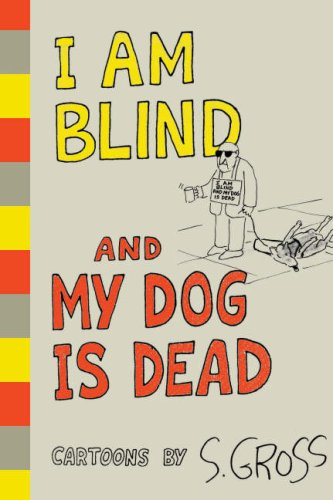 I Am Blind and My Dog is Dead: Sam Gross