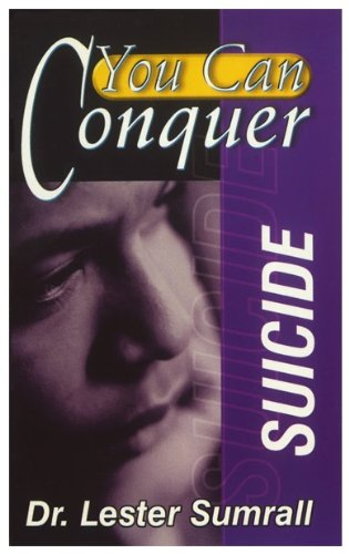 You Can Conquer Suicide: Sumrall, Lester Frank