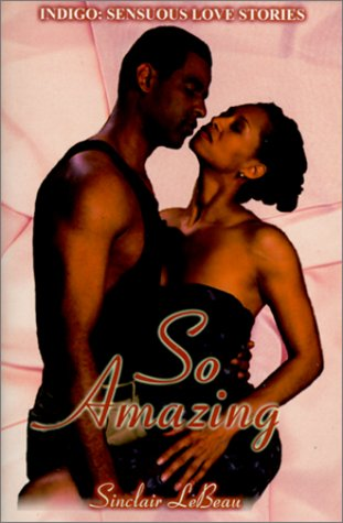 So Amazing (Indigo: Sensuous Love Stories): LeBeau, Sinclair