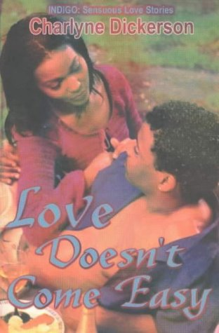 Love Doesn't Come Easy (Indigo: Sensuous Love Stories): Dickerson, Charlyne