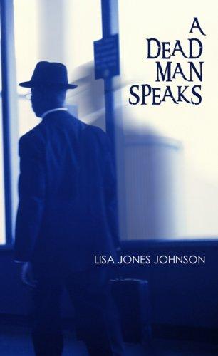 A Dead Man Speaks: Lisa J. Johnson