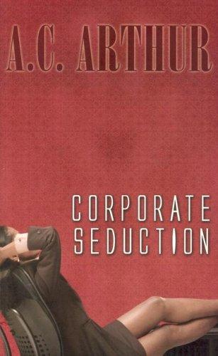 Corporate Seduction (Indigo: Sensuous Love Stories): Arthur, A.C.