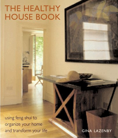 The Healthy House Book - Using Feng Shui to Organize Your Home and Transform Your Life