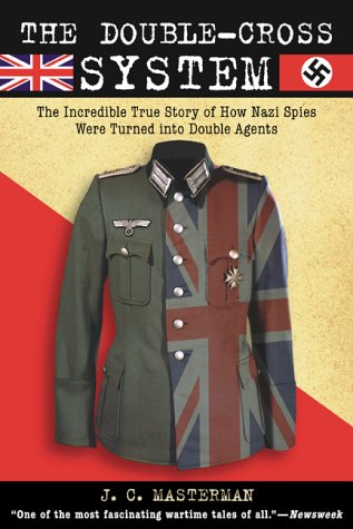 9781585741304: The Double-Cross System: The Incredible True Story of How Nazi Spies Were Turned into Double Agents