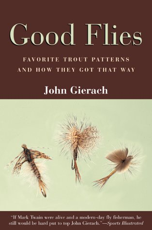 GOOD FLIES: FAVORITE TROUT PATTERNS and HOW THEY GOT THAT WAY - .Signed, Author / Publisher, ...