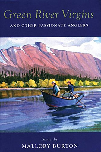 Green River Virgins: And Other Passionate Anglers: Burton, Mallory