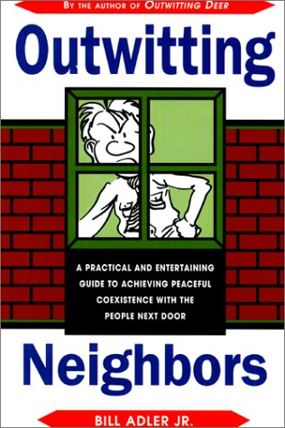 9781585741618: Outwitting Neighbors: A Practical and Entertaining Guide to Achieving Peaceful Coexistence with the People Next Door