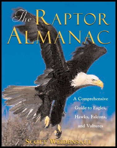 The Raptor Almanac: A Comprehensive Guide to Eagles, Hawks, Falcons, and Vultures: Weidensaul, ...