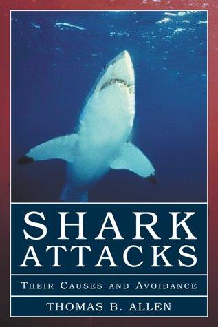 Shark Attacks: Their Causes and Avoidance: Allen, Thomas B.