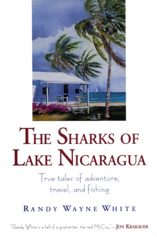 9781585741755: The Sharks of Lake Nicaragua: True Tales of Adventure, Travel, and Fishing