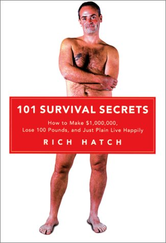 101 Survival Secrets: How to Make $1,000,000, Lose 100 Pounds, and Just Plain Live Happily: Rich ...
