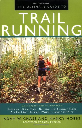 9781585742288: The Ultimate Guide to Trail Running: Everything You Need to Know About Equipment * Finding Trails * Nutrition * Hill Strategy * Racing * Avoiding Injury * Training * Weather * Safety