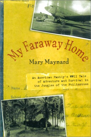 My Faraway Home: An American Family's WWII Tale of Adventure and Survival in the Jungles of ...