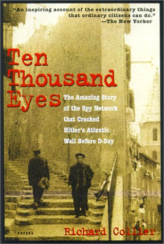 9781585742943: Ten Thousand Eyes: The Amazing Story of the Spy Network That Cracked Hitler's Atlantic Wall Before D-Day