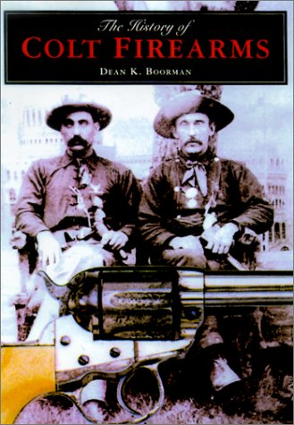 The History of Colt Firearms: Boorman, Dean K.
