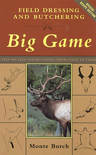 9781585743575: Field Dressing and Butchering Big Game: Step-by-Step Instructions, from Field to Table