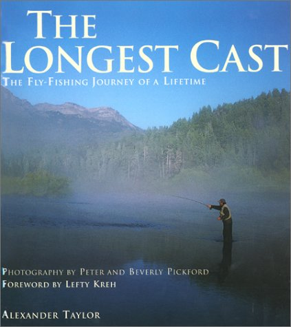The Longest Cast; The Fly-Fishing Journey of a Lifetime.