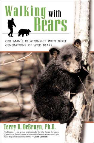 Walking with Bears: One Man's Relationship with Three Generations of Wild Bears: Terry DeBruyn