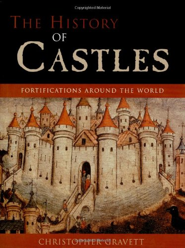 The History of Castles: Fortifications Around the World: Gravett, Christopher