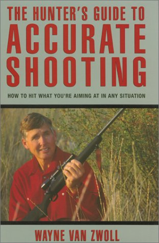 9781585744688: The Hunter's Guide to Accurate Shooting: How to Hit What You're Aiming at in any Situation