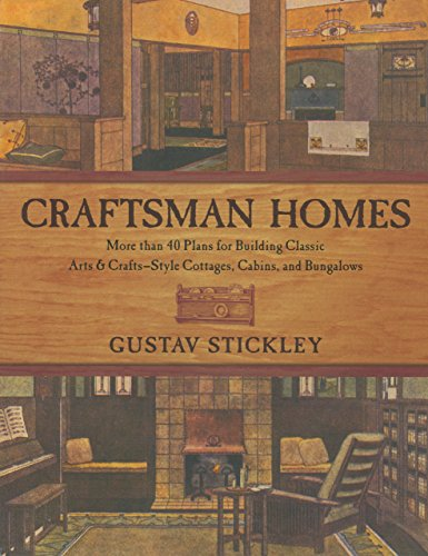 Craftsman Homes: More Than 40 Plans for Building Classic Arts & Crafts-Style Cottages, Cabins and...