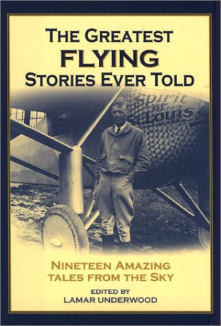 9781585745128: The Greatest Flying Stories Ever Told: Nineteen Amazing Tales from The Sky