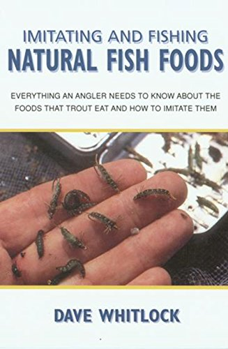9781585745197: Imitating and Fishing Natural Fish Foods: Everything an Angler Needs to Know About the Foods that Trout Eat and How to Imitate Them