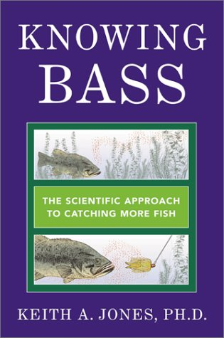Knowing Bass: The Scientific Approach to Catching: Keith A. Jones
