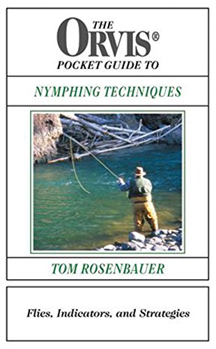 The Orvis Pocket Guide to Nymphing Techniques: Flies, Indicators, and Strategies (1585745340) by Tom Rosenbauer