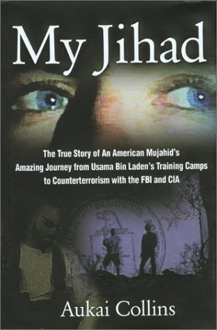 9781585745654: My Jihad: The True Story of an American Mujahid's Amazing Journey from Usama Bin Laden's Training Camps to Counterterrorism With the FBI and CIA