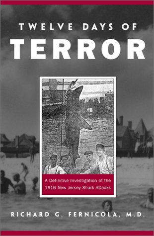 9781585745753: Twelve Days of Terror: A Definitive Investigation of the 1916 New Jersey Shark Attacks