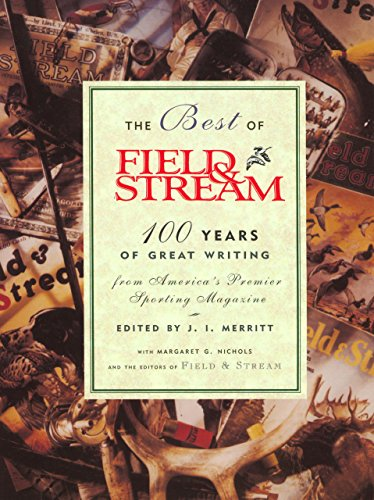 9781585745869: The Best of Field and Stream: 100 Years of Great Writing from America's Premier Sporting Magazine